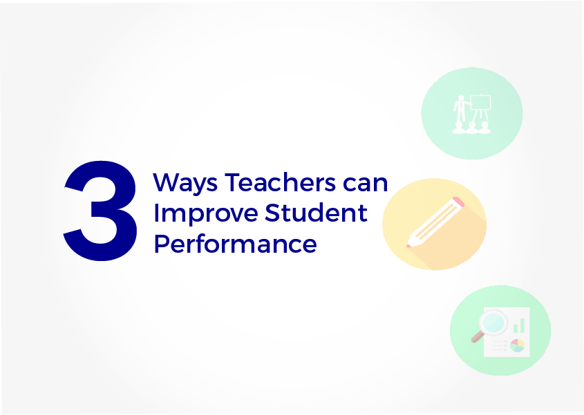 3 Effective Ways Teachers can Improve Student Performance
