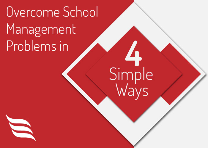 4 simple ways to overcome school management problems