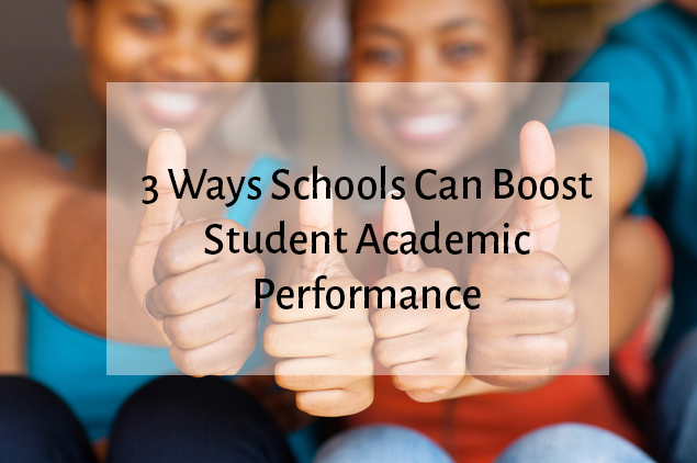 3 Ways Schools Can Boost Student Academic Performance