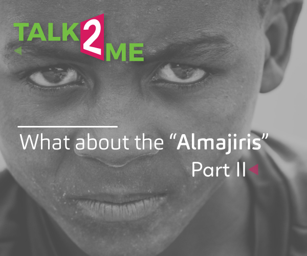 Talk-2-Me: What About The Almajiris? Part 2