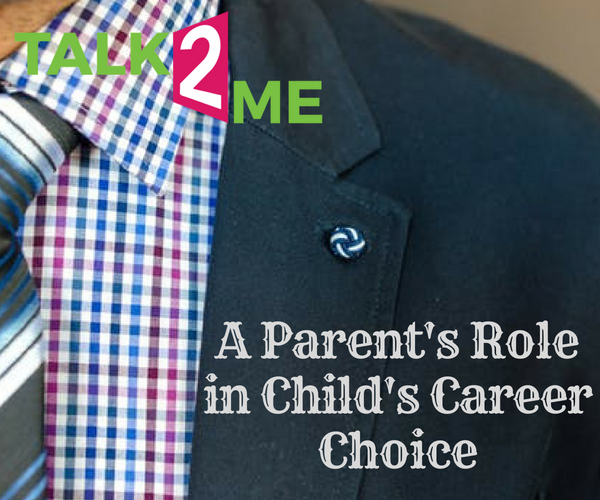 A Parent's Role In Child's Career Choice